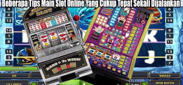 Beberapa Tips Main Slot Online Yang Cukup Tepat Sekali Dijalankan
