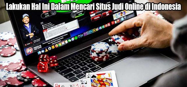 Lakukan Hal Ini Dalam Mencari Situs Judi Online di Indonesia