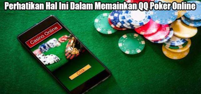 Perhatikan Hal Ini Dalam Memainkan QQ Poker Online