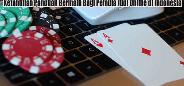 Ketahuilah Panduan Bermain Bagi Pemula Judi Online di Indonesia