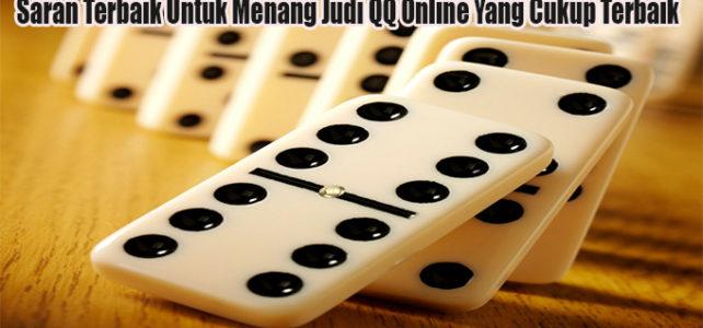 Saran Terbaik Untuk Menang Judi QQ Online Yang Cukup Terbaik